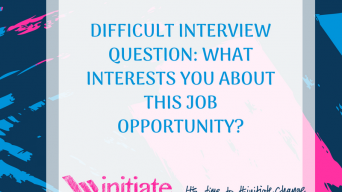 Difficult Interview Question: What interests you about this job opportunity?