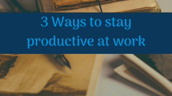 3 Ways to stay productive at work