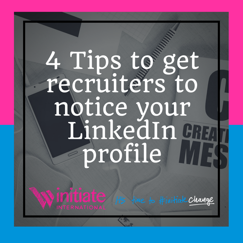 4 Tips to get recruiters to notice your LinkedIn profile