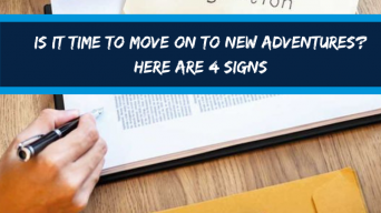 Is it time to move on to new adventures? Here are 4 signs